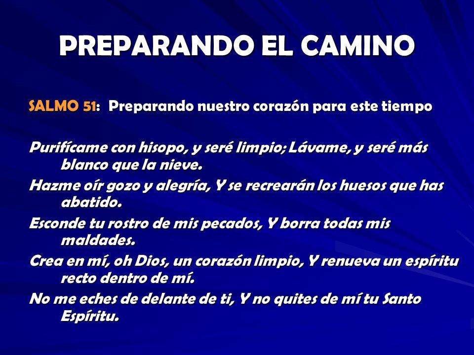 PREPARANDO EL CAMINO SALMO 51: Preparando nuestro corazón para este tiempo.