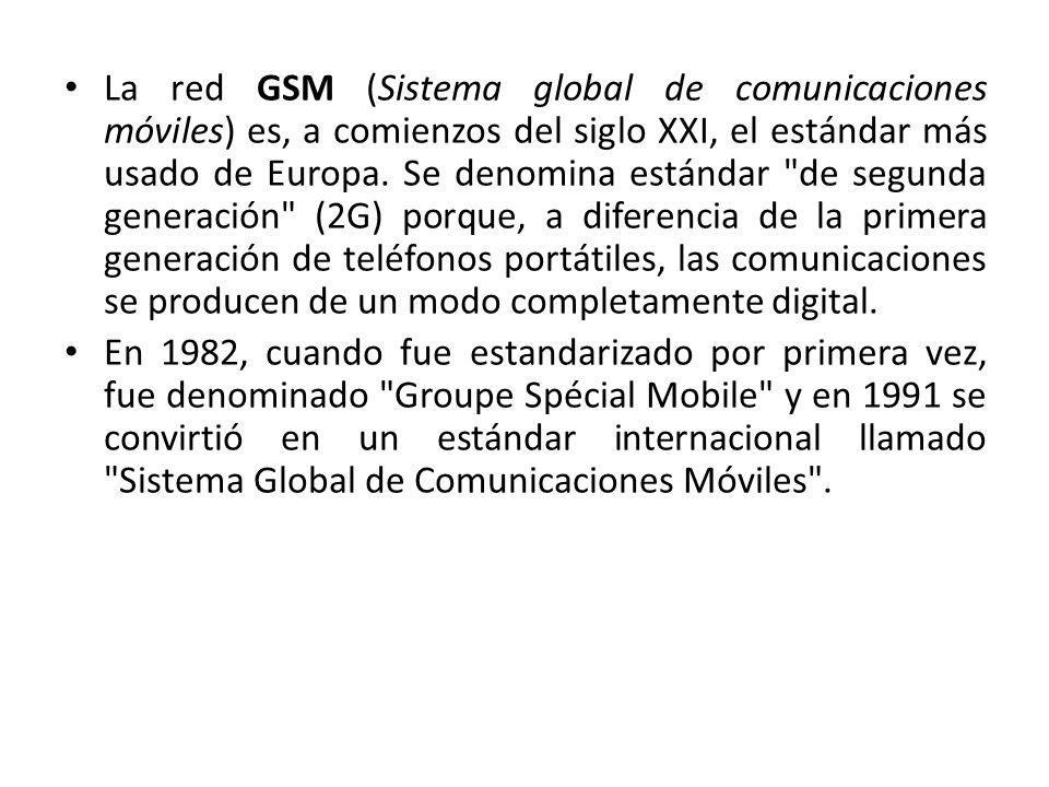 La red GSM (Sistema global de comunicaciones móviles) es, a comienzos del siglo XXI, el estándar más usado de Europa. Se denomina estándar de segunda generación (2G) porque, a diferencia de la primera generación de teléfonos portátiles, las comunicaciones se producen de un modo completamente digital.