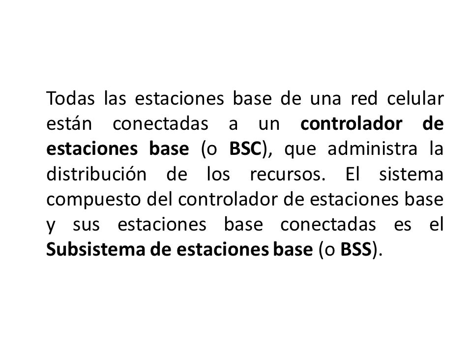 Todas las estaciones base de una red celular están conectadas a un controlador de estaciones base (o BSC), que administra la distribución de los recursos.