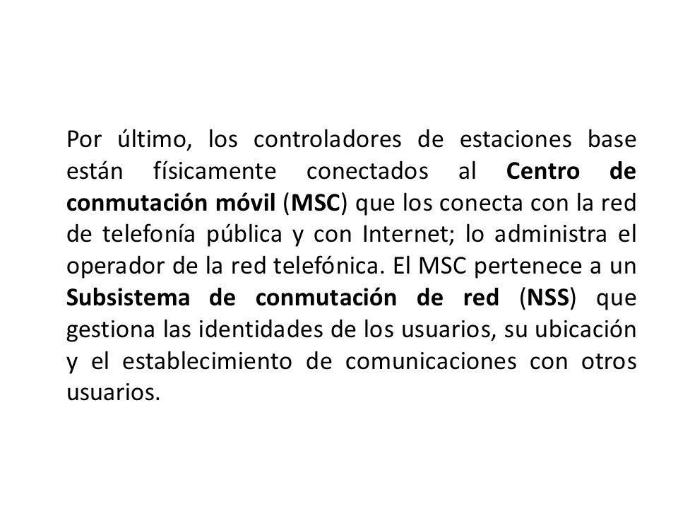 Por último, los controladores de estaciones base están físicamente conectados al Centro de conmutación móvil (MSC) que los conecta con la red de telefonía pública y con Internet; lo administra el operador de la red telefónica.