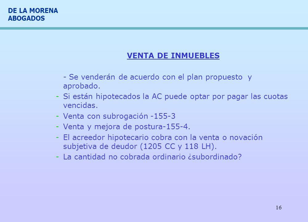VENTA DE INMUEBLES - Se venderán de acuerdo con el plan propuesto y aprobado. Si están hipotecados la AC puede optar por pagar las cuotas vencidas.