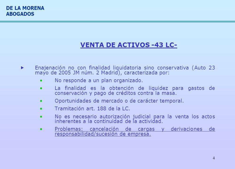 VENTA DE ACTIVOS -43 LC- Enajenación no con finalidad liquidatoria sino conservativa (Auto 23 mayo de 2005 JM núm. 2 Madrid), caracterizada por: