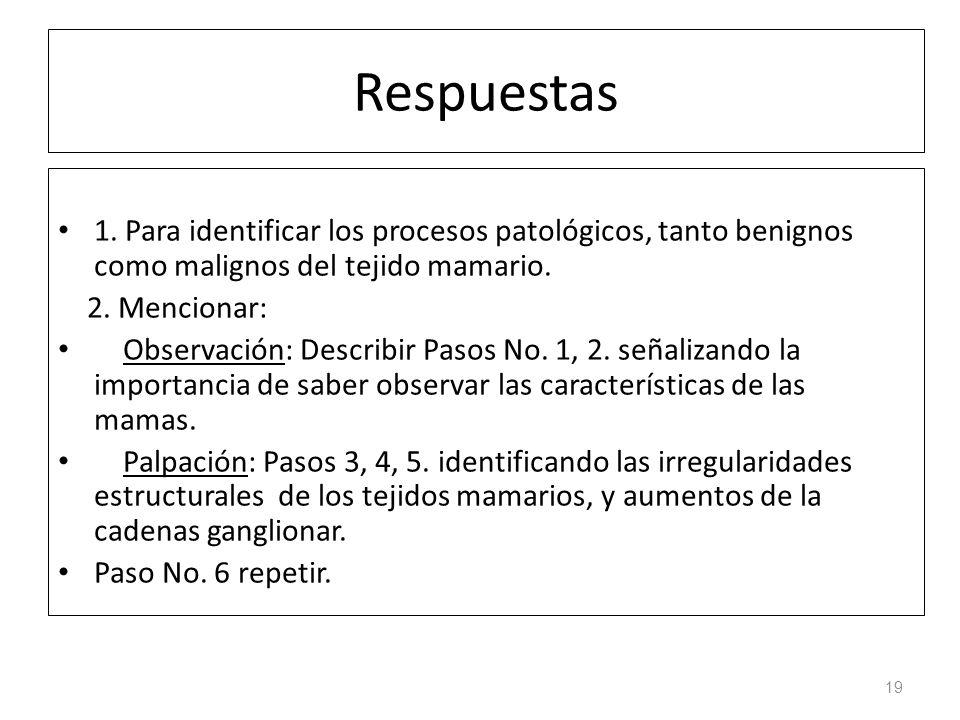 Respuestas 1. Para identificar los procesos patológicos, tanto benignos como malignos del tejido mamario.