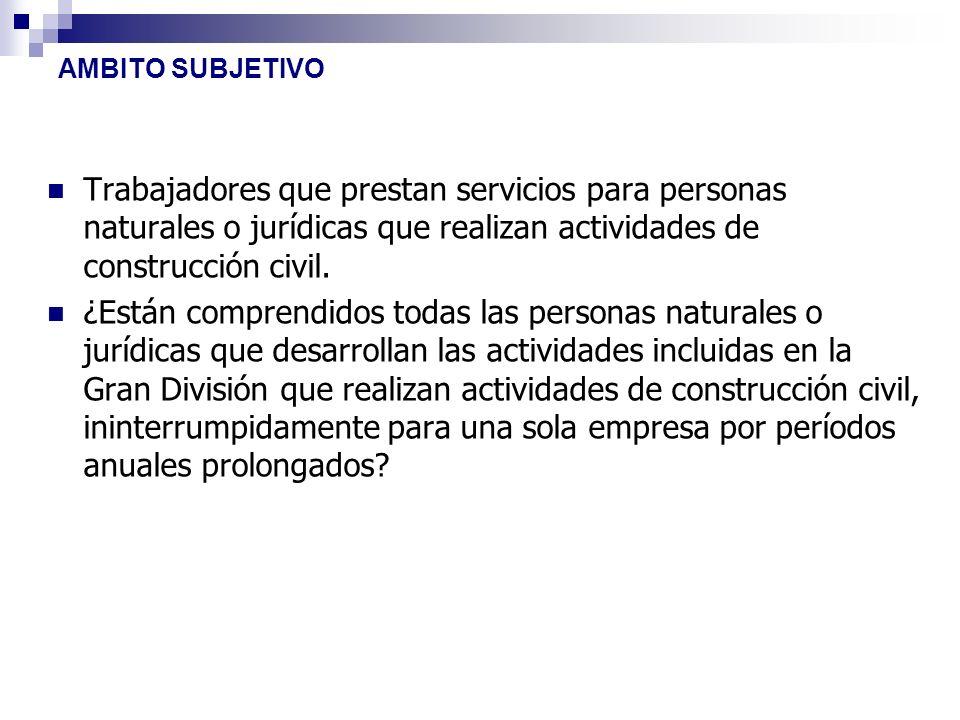 AMBITO SUBJETIVO Trabajadores que prestan servicios para personas naturales o jurídicas que realizan actividades de construcción civil.
