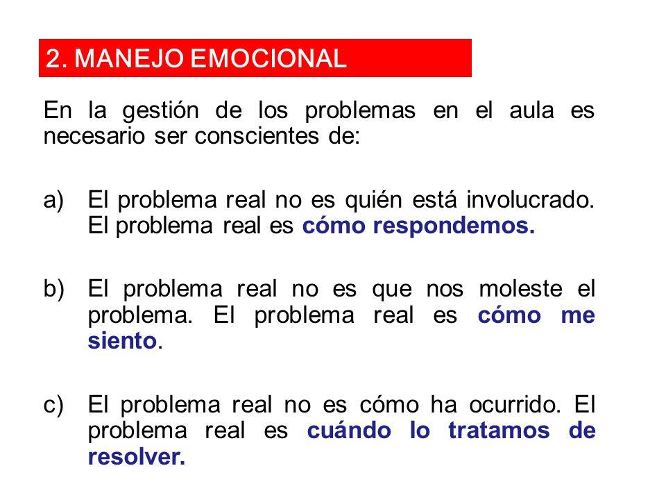 2. MANEJO EMOCIONAL En la gestión de los problemas en el aula es necesario ser conscientes de: