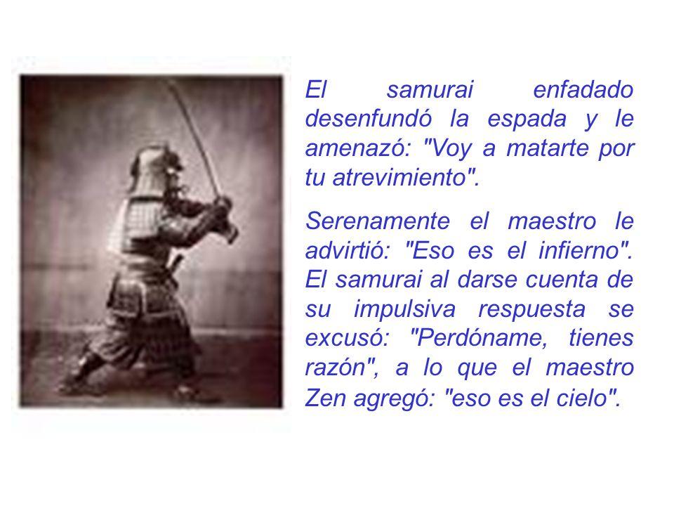 El samurai enfadado desenfundó la espada y le amenazó: Voy a matarte por tu atrevimiento .
