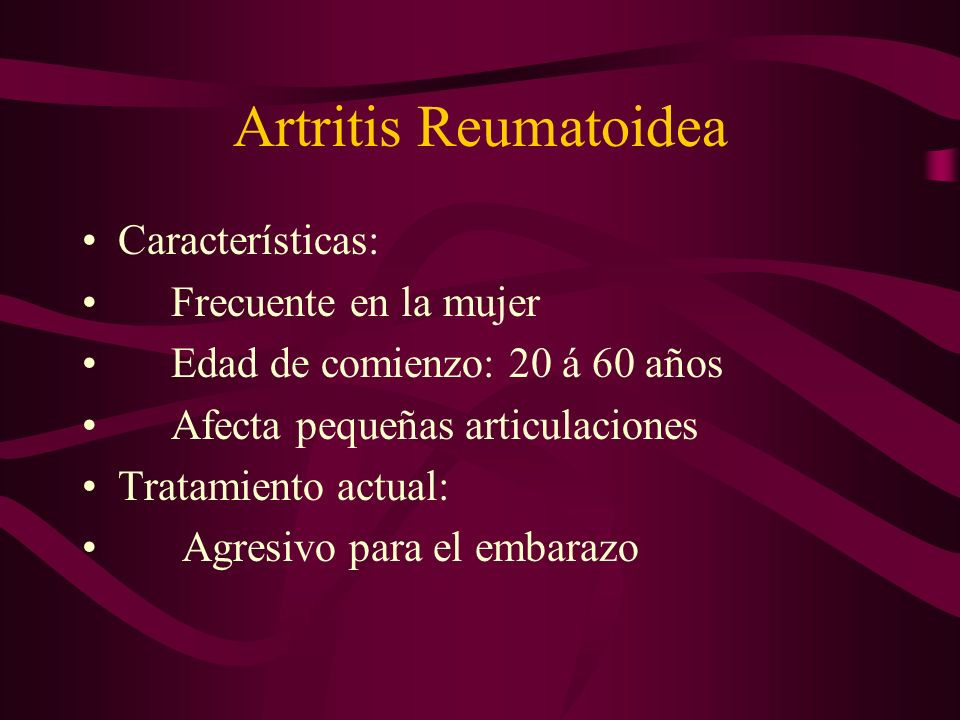Artritis Reumatoidea Características: Frecuente en la mujer