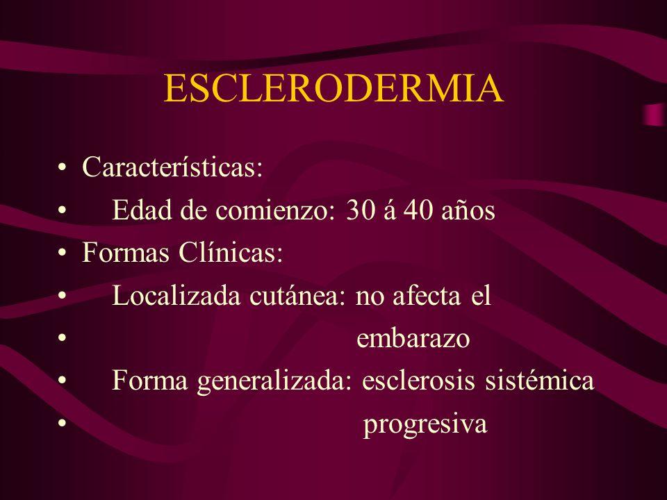 ESCLERODERMIA Características: Edad de comienzo: 30 á 40 años