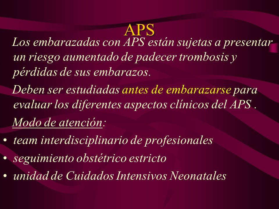 APS Los embarazadas con APS están sujetas a presentar un riesgo aumentado de padecer trombosis y pérdidas de sus embarazos.