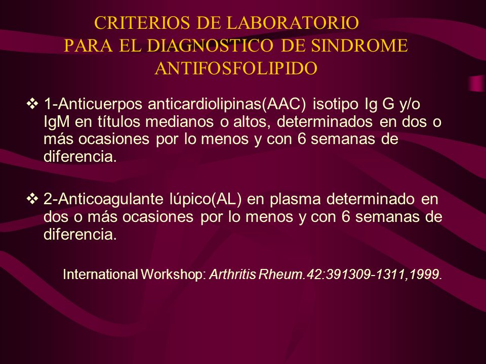 CRITERIOS DE LABORATORIO PARA EL DIAGNOSTICO DE SINDROME ANTIFOSFOLIPIDO