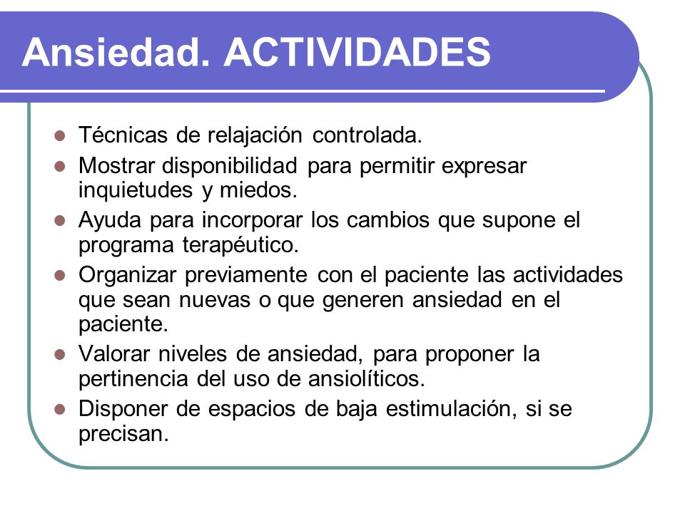 Ansiedad. ACTIVIDADES Técnicas de relajación controlada.