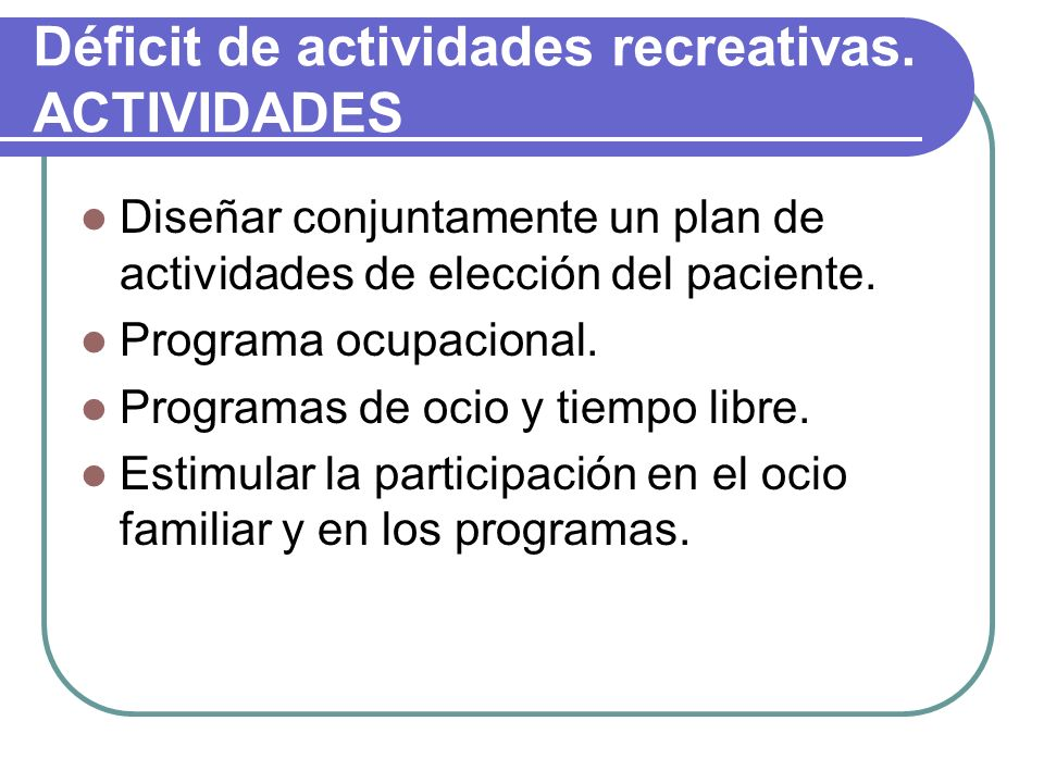Déficit de actividades recreativas. ACTIVIDADES