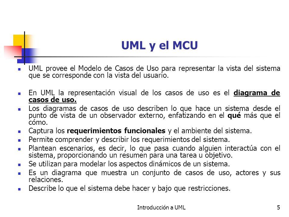 UML y el MCU UML provee el Modelo de Casos de Uso para representar la vista del sistema que se corresponde con la vista del usuario.