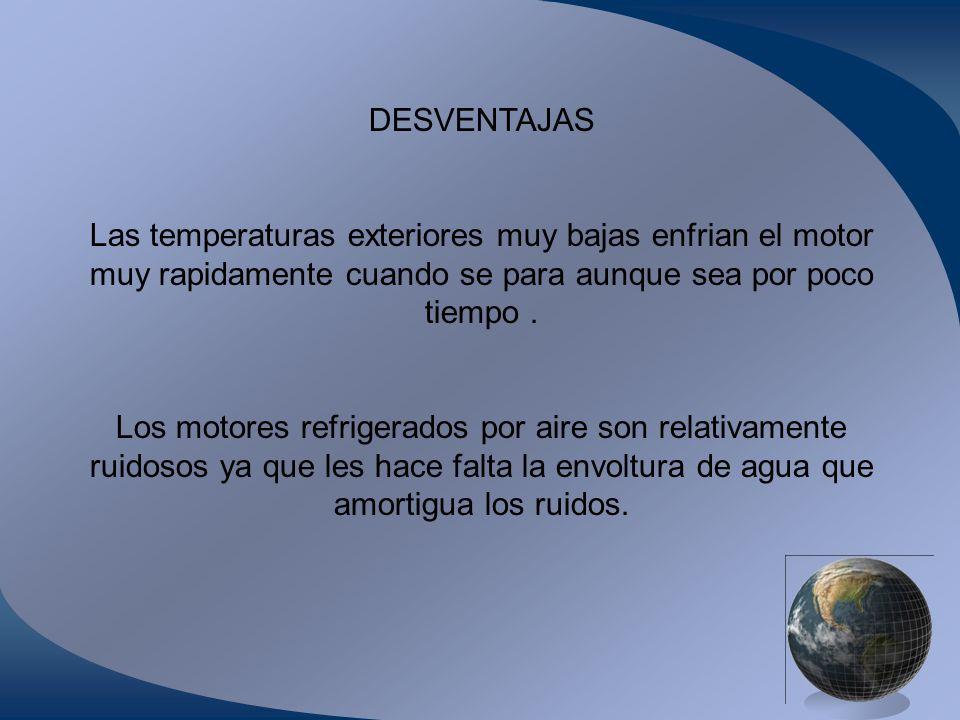 DESVENTAJAS Las temperaturas exteriores muy bajas enfrian el motor muy rapidamente cuando se para aunque sea por poco tiempo .