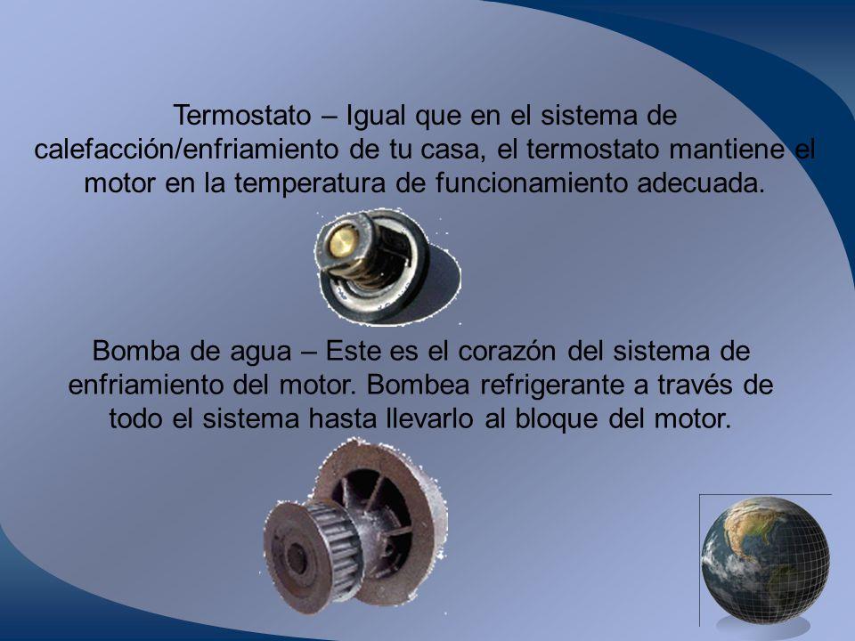 Termostato – Igual que en el sistema de calefacción/enfriamiento de tu casa, el termostato mantiene el motor en la temperatura de funcionamiento adecuada.