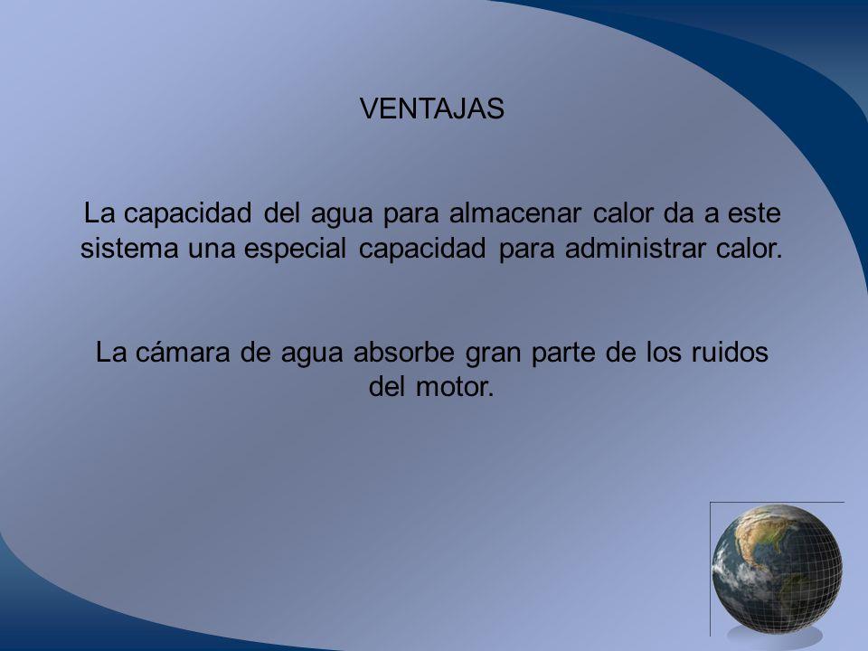 La cámara de agua absorbe gran parte de los ruidos del motor.