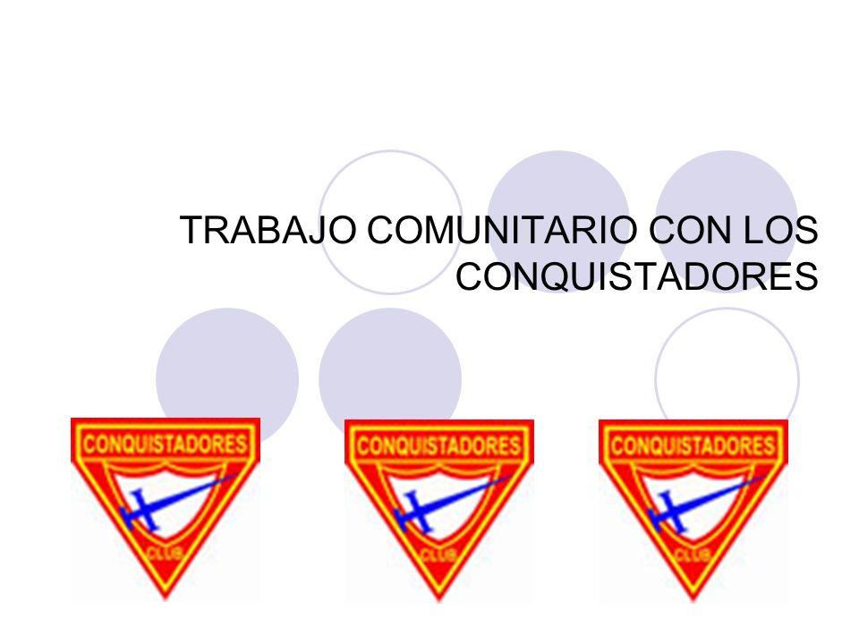 TRABAJO COMUNITARIO CON LOS CONQUISTADORES