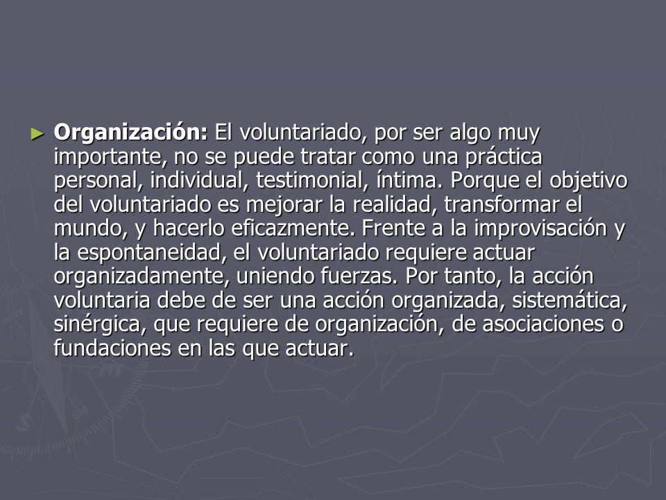 Organización: El voluntariado, por ser algo muy importante, no se puede tratar como una práctica personal, individual, testimonial, íntima.