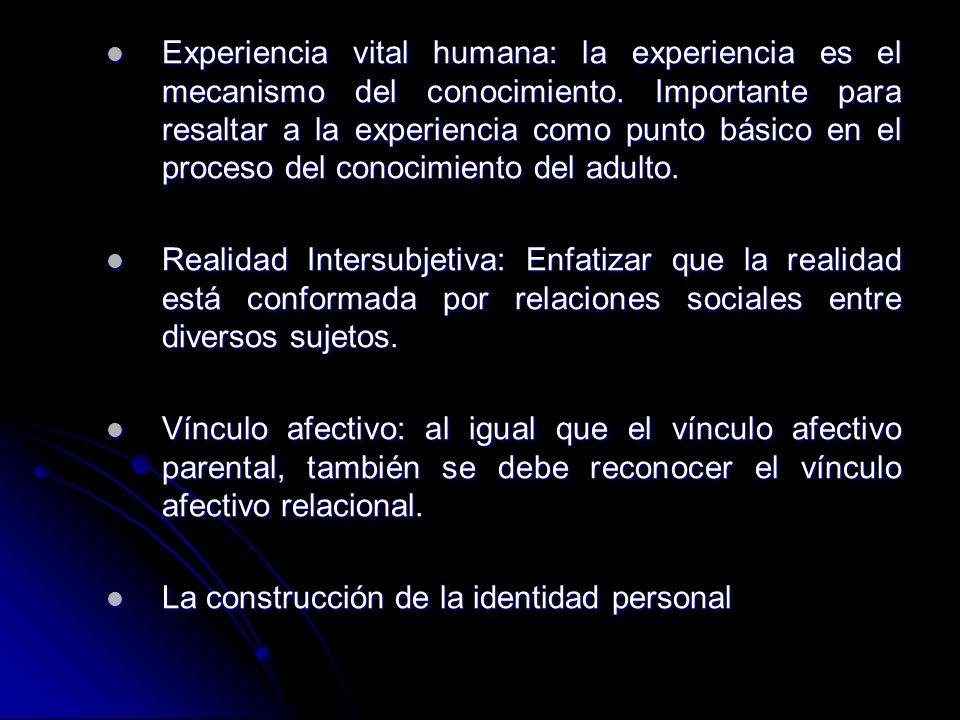 Experiencia vital humana: la experiencia es el mecanismo del conocimiento. Importante para resaltar a la experiencia como punto básico en el proceso del conocimiento del adulto.