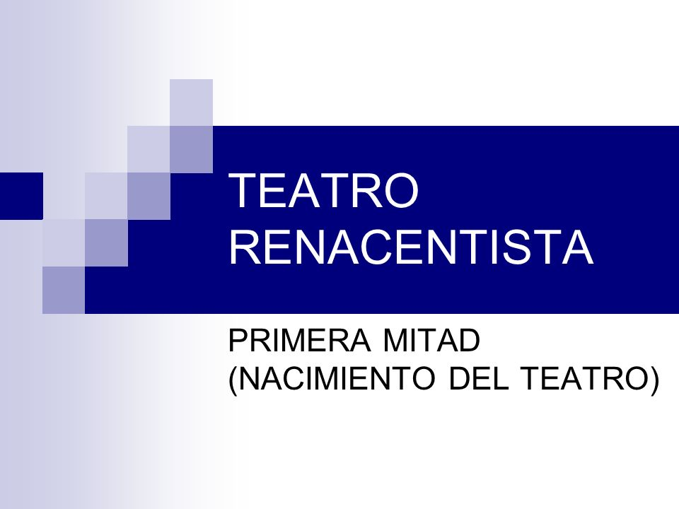 PRIMERA MITAD (NACIMIENTO DEL TEATRO)