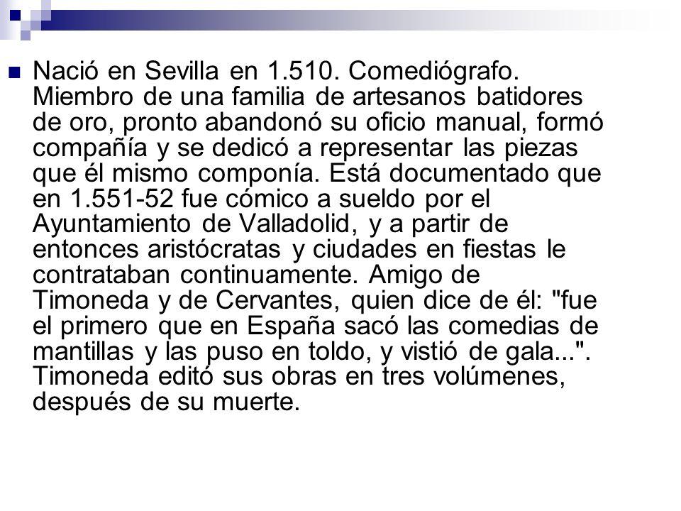 Nació en Sevilla en 1. 510. Comediógrafo