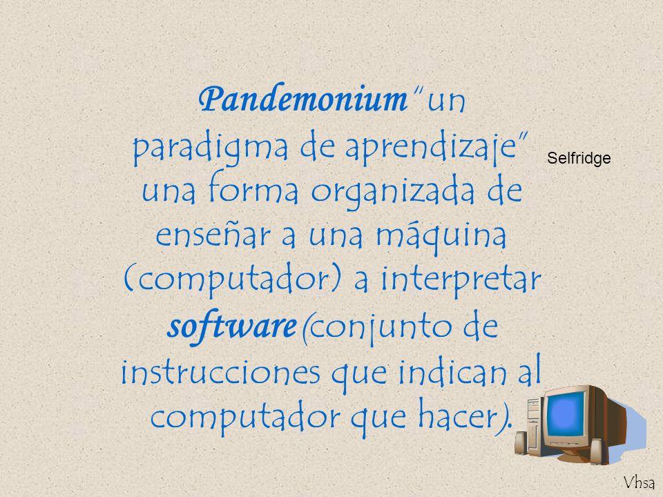Pandemonium un paradigma de aprendizaje una forma organizada de enseñar a una máquina (computador) a interpretar software (conjunto de instrucciones que indican al computador que hacer).