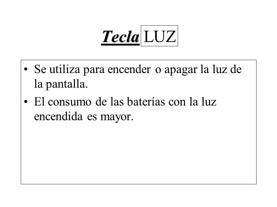 Tecla LUZ Se utiliza para encender o apagar la luz de la pantalla.