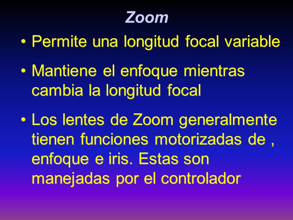 Zoom Permite una longitud focal variable. Mantiene el enfoque mientras cambia la longitud focal.