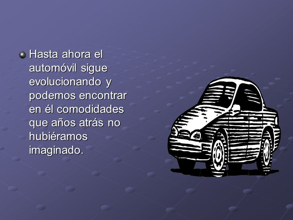 Hasta ahora el automóvil sigue evolucionando y podemos encontrar en él comodidades que años atrás no hubiéramos imaginado.