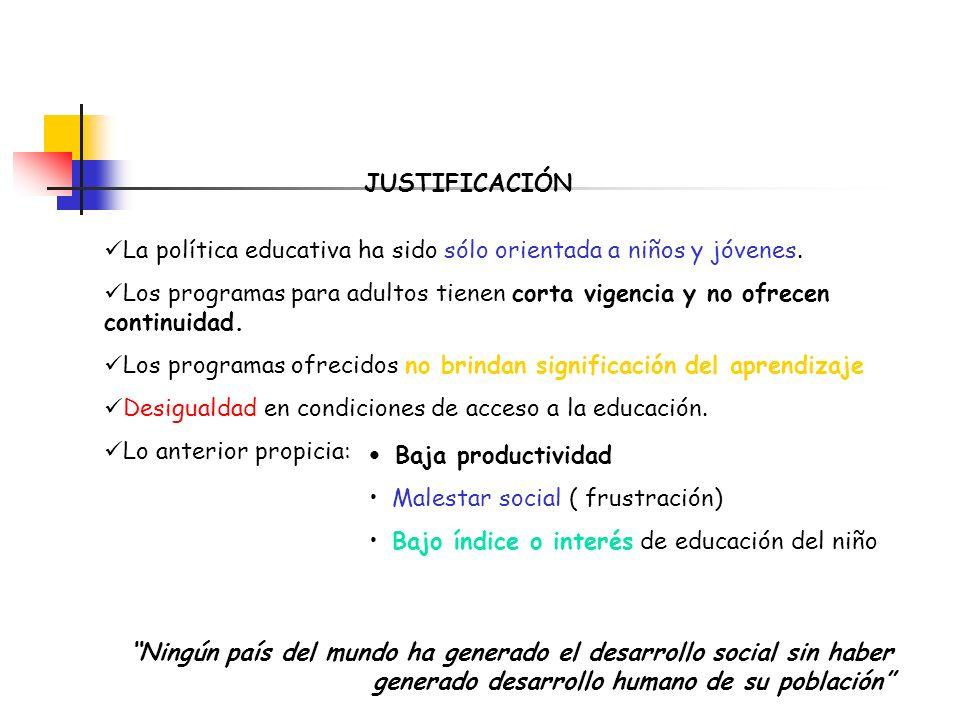 JUSTIFICACIÓN La política educativa ha sido sólo orientada a niños y jóvenes.