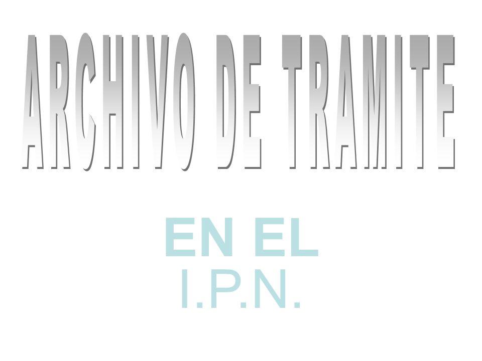 ARCHIVO DE TRAMITE EN EL I.P.N.