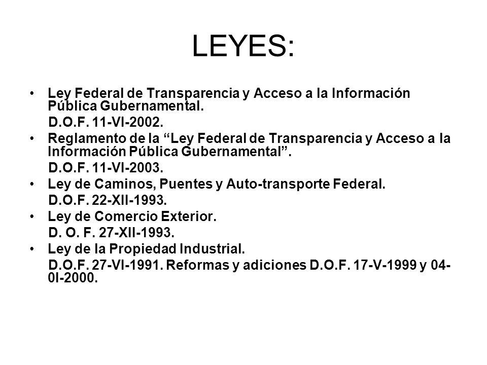 LEYES: Ley Federal de Transparencia y Acceso a la Información Pública Gubernamental. D.O.F. 11-VI-2002.