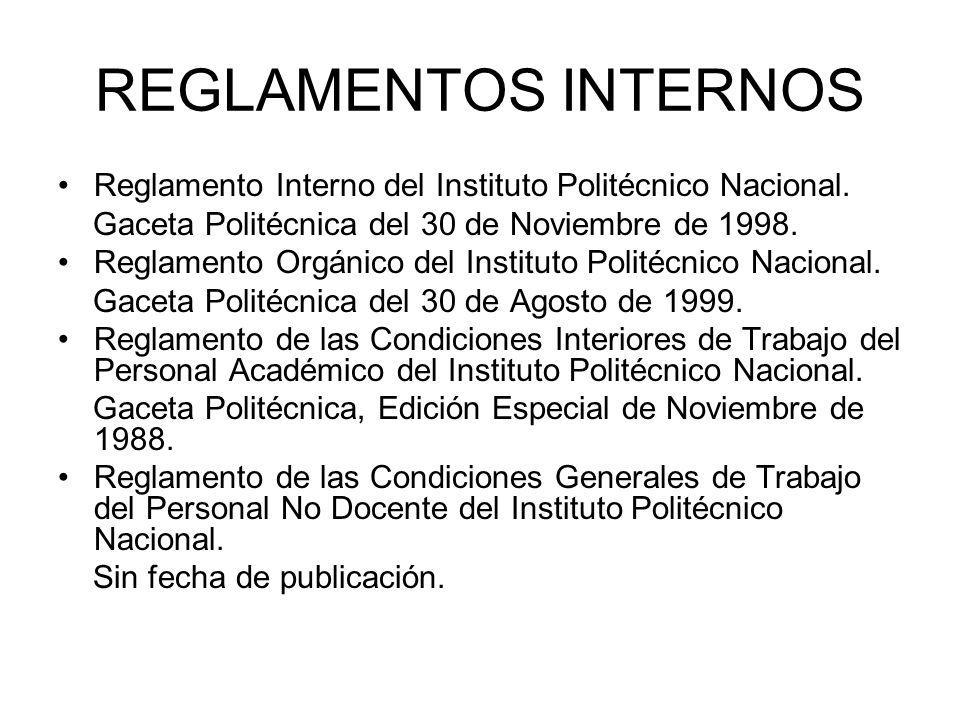 REGLAMENTOS INTERNOS Reglamento Interno del Instituto Politécnico Nacional. Gaceta Politécnica del 30 de Noviembre de 1998.