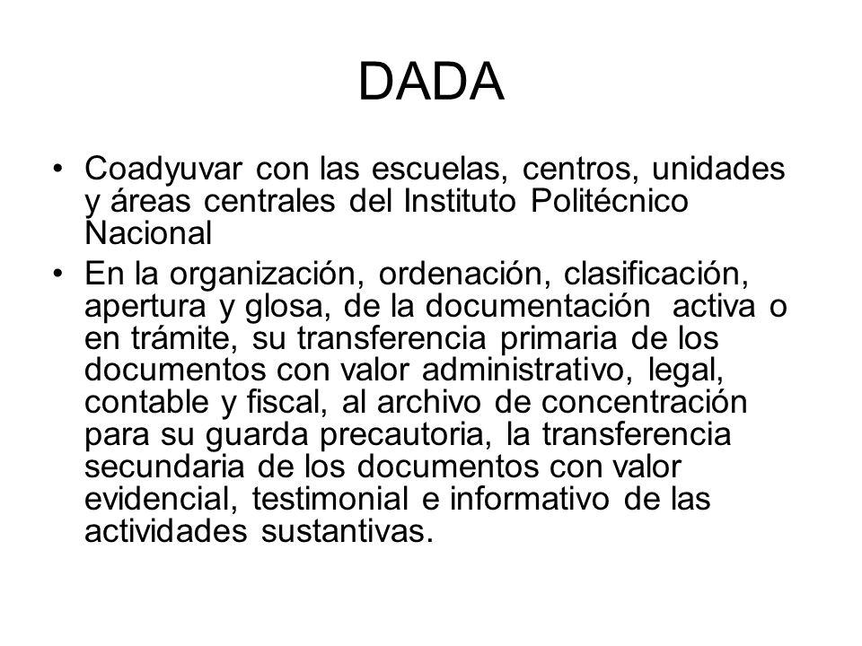 DADA Coadyuvar con las escuelas, centros, unidades y áreas centrales del Instituto Politécnico Nacional.
