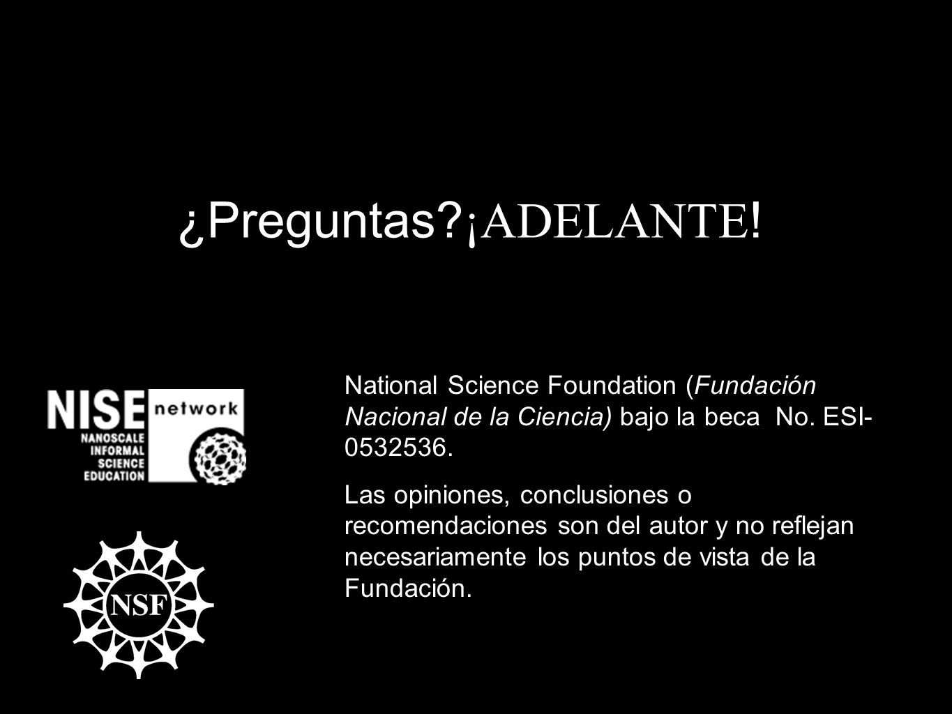 ¿Preguntas ¡ADELANTE! This project was supported by the National Science Foundation (Fundación Nacional de la Ciencia) bajo la beca No. ESI-0532536.