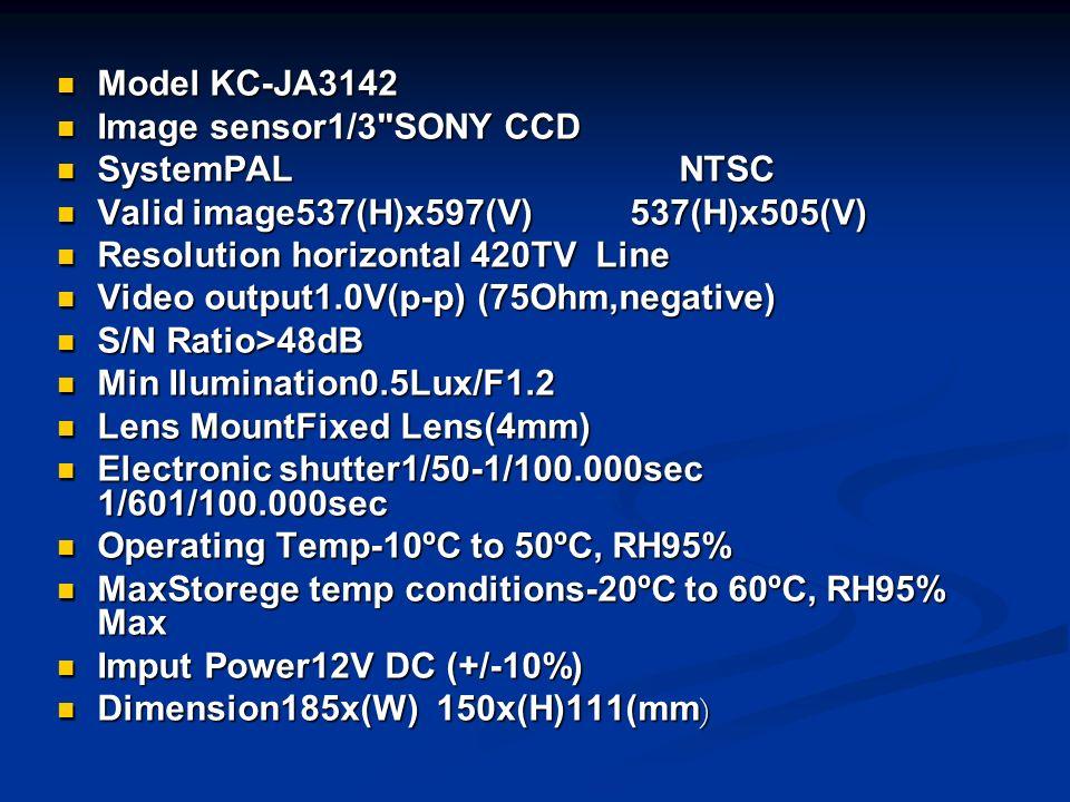 Model KC-JA3142 Image sensor1/3 SONY CCD. SystemPAL NTSC. Valid image537(H)x597(V) 537(H)x505(V)