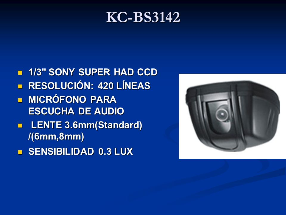 KC-BS3142 1/3 SONY SUPER HAD CCD RESOLUCIÓN: 420 LÍNEAS