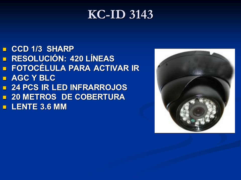 KC-ID 3143 CCD 1/3 SHARP RESOLUCIÓN: 420 LÍNEAS