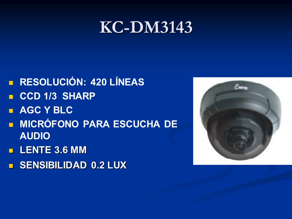 KC-DM3143 RESOLUCIÓN: 420 LÍNEAS CCD 1/3 SHARP AGC Y BLC