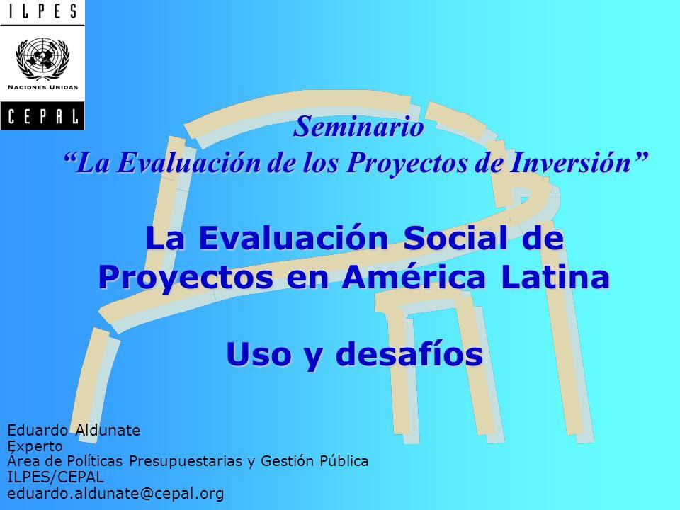 Seminario La Evaluación de los Proyectos de Inversión La Evaluación Social de Proyectos en América Latina Uso y desafíos