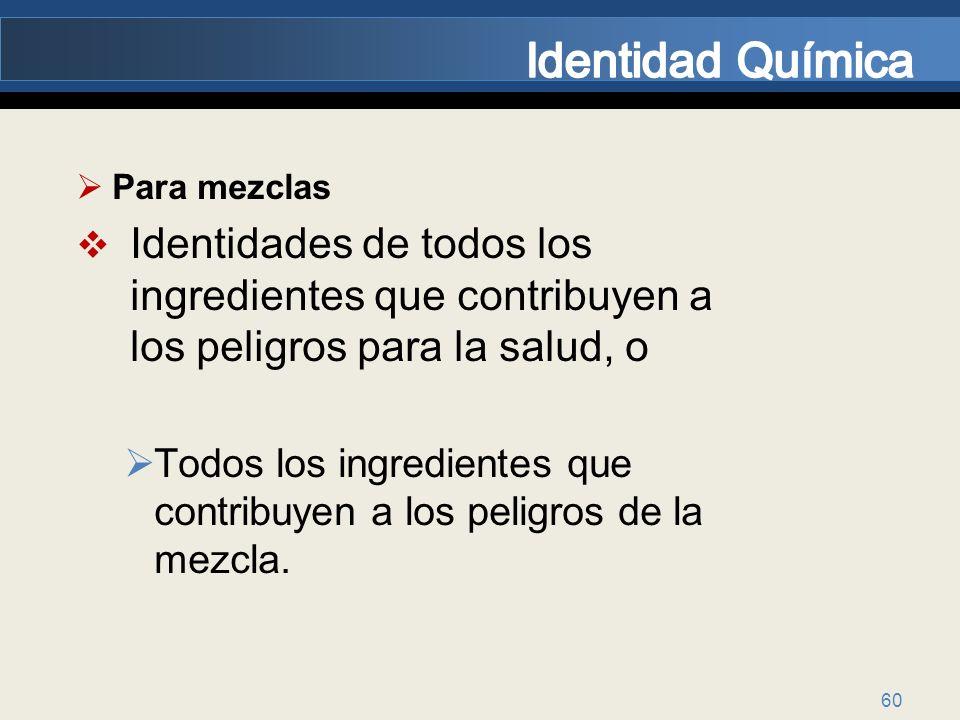 Identidad Química Para mezclas. Identidades de todos los ingredientes que contribuyen a los peligros para la salud, o.