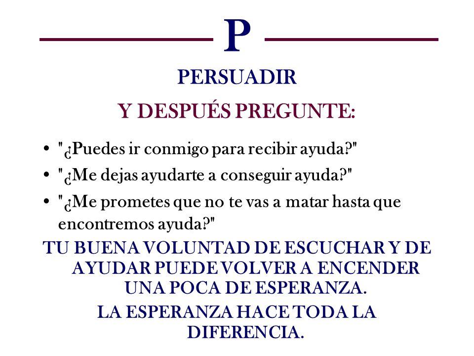 P PERSUADIR Y DESPUÉS PREGUNTE: