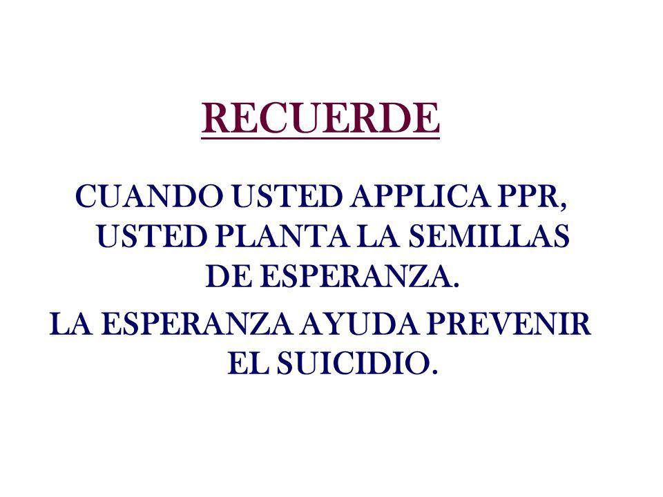 RECUERDE CUANDO USTED APPLICA PPR, USTED PLANTA LA SEMILLAS DE ESPERANZA.