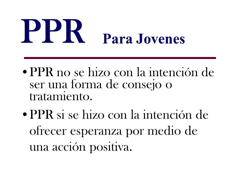 PPR Para Jovenes. PPR no se hizo con la intención de ser una forma de consejo o tratamiento.