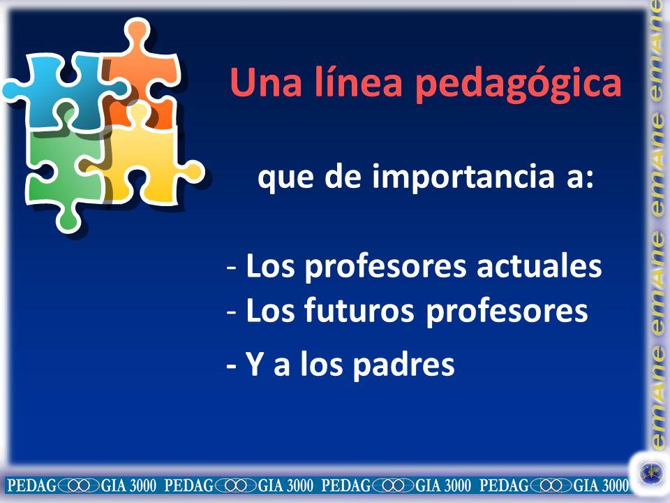 Una línea pedagógica que de importancia a: Los profesores actuales
