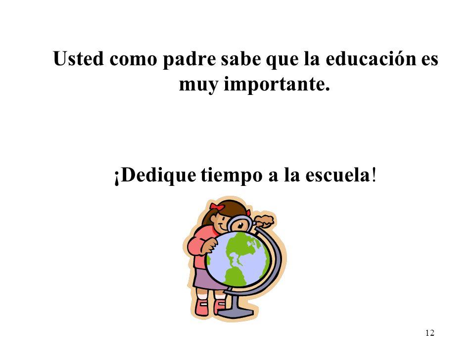 Usted como padre sabe que la educación es muy importante.