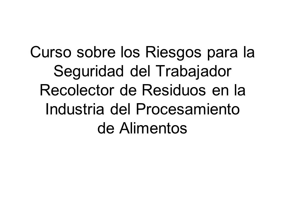 Curso sobre los Riesgos para la Seguridad del Trabajador Recolector de Residuos en la Industria del Procesamiento de Alimentos