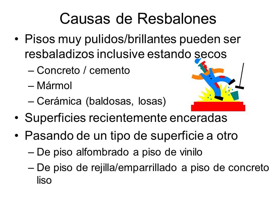 Causas de Resbalones Pisos muy pulidos/brillantes pueden ser resbaladizos inclusive estando secos. Concreto / cemento.