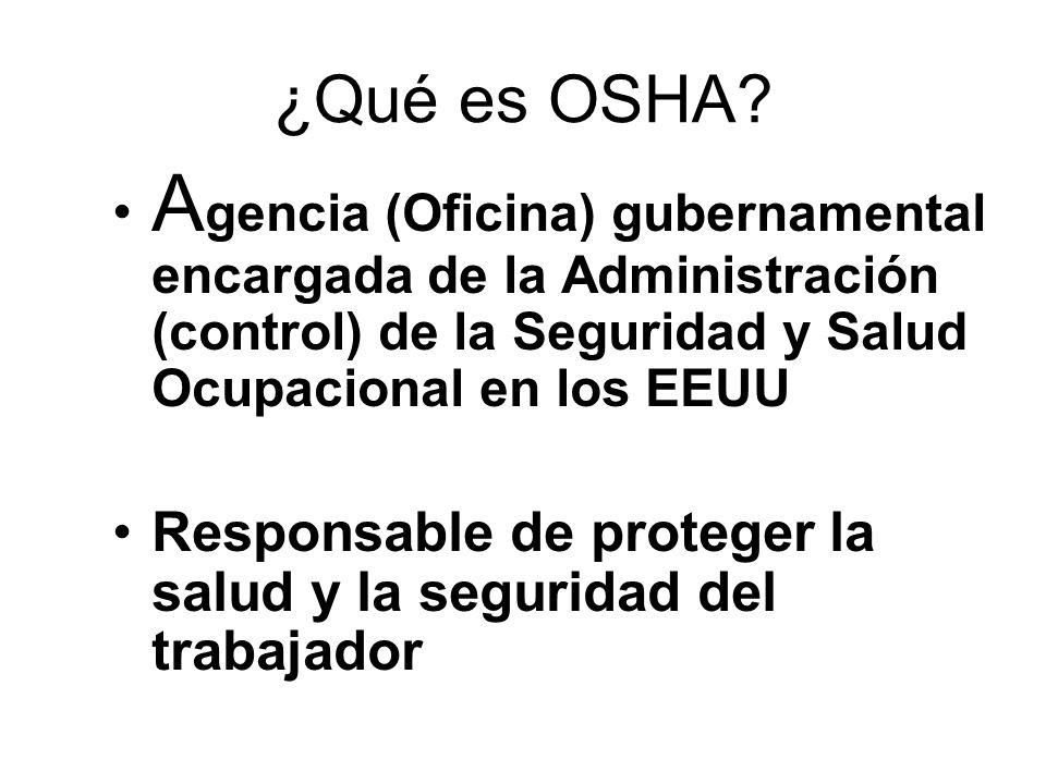 ¿Qué es OSHA Agencia (Oficina) gubernamental encargada de la Administración (control) de la Seguridad y Salud Ocupacional en los EEUU.