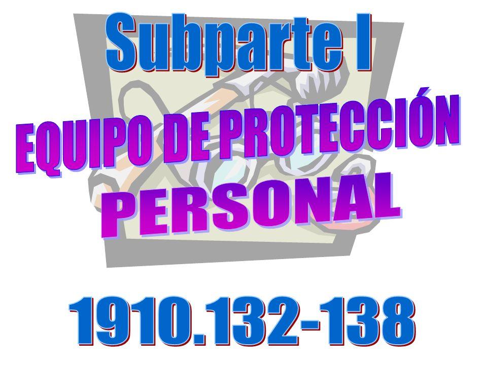 Subparte I EQUIPO DE PROTECCIÓN PERSONAL 1910.132-138